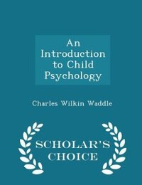 An Introduction to Child Psychology - Scholar's Choice Edition