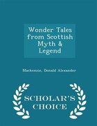 Wonder Tales from Scottish Myth & Legend - Scholar's Choice Edition