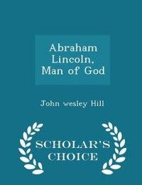 Abraham Lincoln, Man of God - Scholar's Choice Edition