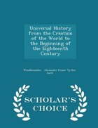 Universal History from the Creation of the World to the Beginning of the Eighteenth Century…
