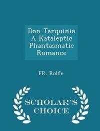Don Tarquinio A Kataleptic Phantasmatic Romance - Scholar's Choice Edition