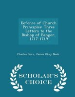 Defence of Church Principles: Three Letters to the Bishop of Bangor, 1717-1719 - Scholar's Choice…