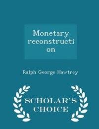 Monetary reconstruction - Scholar's Choice Edition