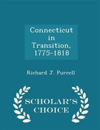 Connecticut in Transition, 1775-1818 - Scholar's Choice Edition