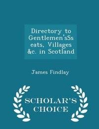Directory to Gentlemen'sSseats, Villages &c. in Scotland - Scholar's Choice Edition