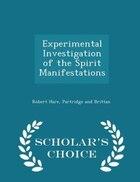 Experimental Investigation of the Spirit Manifestations - Scholar's Choice Edition