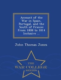 Account of the War in Spain, Portugal, and the South of France: From 1808 to 1814 Inclusive…