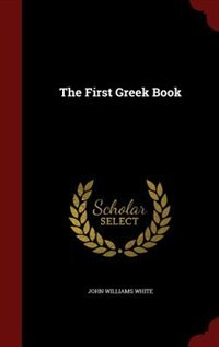 The First Greek Book by John Williams White