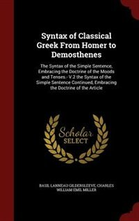 Syntax of Classical Greek From Homer to Demosthenes: The Syntax of the Simple Sentence, Embracing…