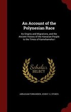 An Account of the Polynesian Race: Its Origins and Migrations, and the Ancient History of the…