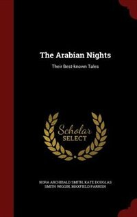 The Arabian Nights: Their Best-known Tales by Nora Archibald Smith