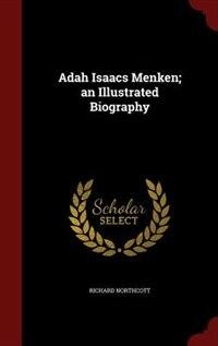 Adah Isaacs Menken; an Illustrated Biography