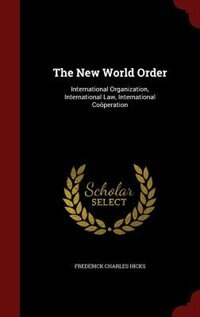 The New World Order: International Organization, International Law, International Coöperation