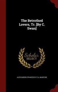The Betrothed Lovers, Tr. [By C. Swan]