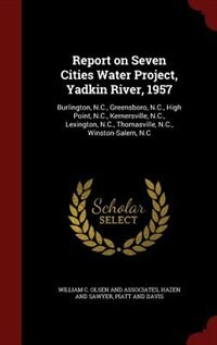 Report on Seven Cities Water Project, Yadkin River, 1957: Burlington, N.C., Greensboro, N.C., High…