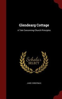 Glendearg Cottage: A Tale Concerning Church Principles