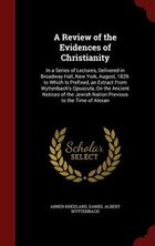 A Review of the Evidences of Christianity: In a Series of Lectures, Delivered in Broadway Hall, New…