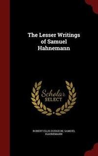 The Lesser Writings of Samuel Hahnemann de Robert Ellis Dudgeon