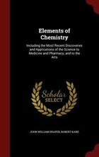Elements of Chemistry: Including the Most Recent Discoveries and Applications of the Science to…