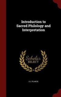 Introduction to Sacred Philology and Interpretation by G J. Planck