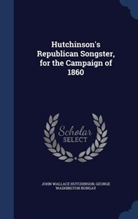 Hutchinson's Republican Songster, for the Campaign of 1860