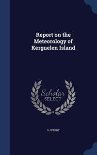 Report on the Meteorology of Kerguelen Island