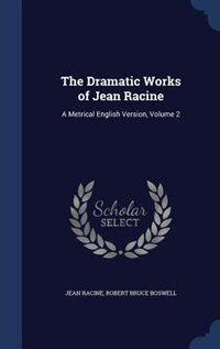 The Dramatic Works of Jean Racine: A Metrical English Version, Volume 2