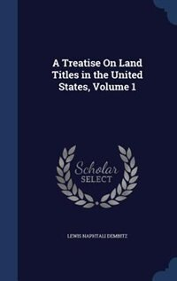 A Treatise On Land Titles in the United States, Volume 1
