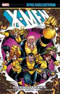 X-men Epic Collection: Dissolution & Rebirth by Chris Claremont