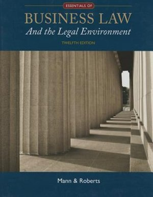 Essentials Of Business Law And The Legal Environment by Richard A. Mann