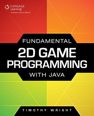 Fundamental 2D Game Programming with Java by Timothy M. Wright