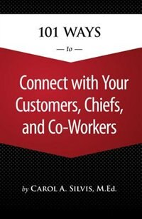 101 Ways to Connect with Your Customers, Chiefs, and Co-Workers by Carol Silvis