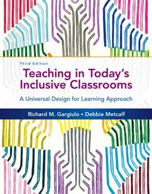 Teaching In Today's Inclusive Classrooms: A Universal Design For Learning Approach by Richard M. Gargiulo