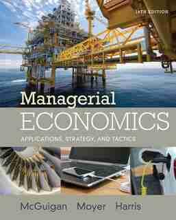 Managerial Economics: Applications, Strategies And Tactics by James R. Mcguigan
