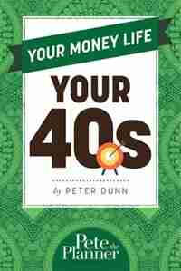 Your Money Life: Your 40s by Peter Dunn