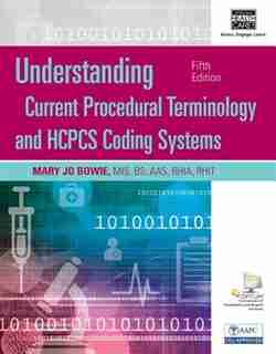 Understanding Current Procedural Terminology And Hcpcs Coding Systems, Spiral Bound Version by Mary Jo Bowie