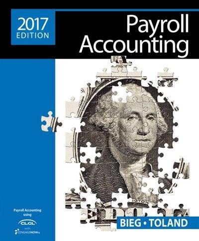 Payroll Accounting 2017 (with Cengagenowv2, 1 Term Printed Access Card) by Bernard J. Bieg