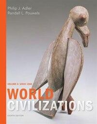 World Civilizations: Volume Ii: Since 1500