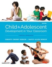 Child And Adolescent Development In Your Classroom, Topical Approach