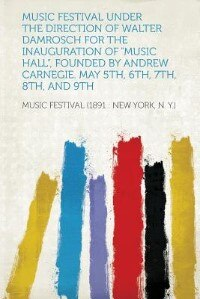 """Music Festival Under The Direction Of Walter Damrosch For The Inauguration Of """"music Hall"""", Founded…"""