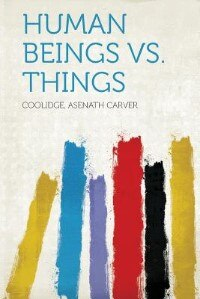 Human Beings Vs. Things by Coolidge Asenath Carver