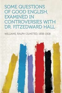 Some Questions Of Good English, Examined In Controversies With Dr. Fitzedward Hall
