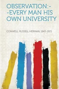 Observation: --every Man His Own University by Conwell Russell Herman 1843-1925