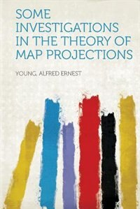Some Investigations In The Theory Of Map Projections