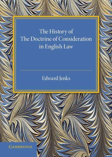 The History Of The Doctrine Of Consideration In English Law by Edward Jenks