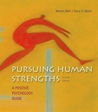 Pursuing Human Strengths: A Positive Psychology Guide