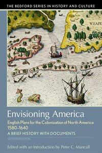 Envisioning America: English Plans For The Colonization Of North Americ
