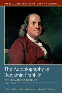 The Autobiography Of Benjamin Franklin: With Related Documents