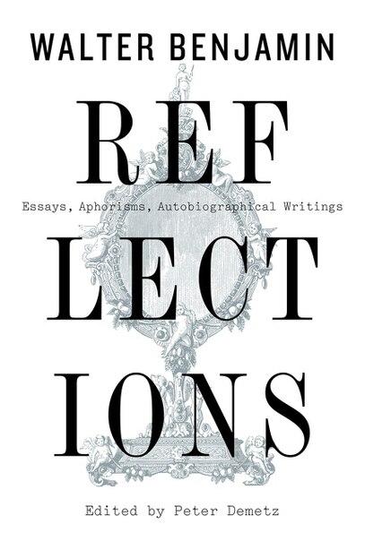 Reflections: Essays, Aphorisms, Autobiographical Writings de Walter Benjamin