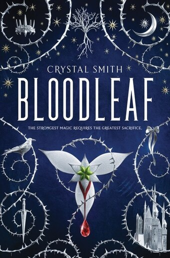 Bloodleaf: The Strongest Magic Requires The Greatest Sacrifice by CRYSTAL SMITH